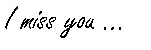 _ Si tu savais comme le temps me parait long sans toi ...