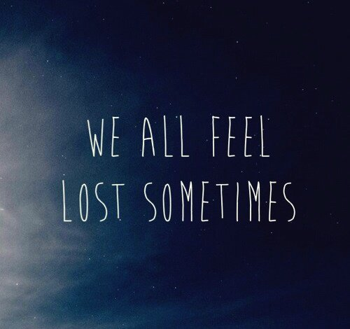 We all feel lost sometimes...