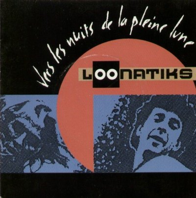 Coup d'oeil sur...  Les Loonatiks - Vers les nuits de la pleine lune (1989)