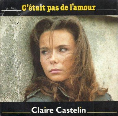 Coup d'oeil sur...  Claire Castelin - C'était pas de l'amour (1988)