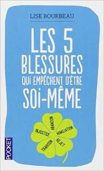 Les 5 blessures qui empêchent d'être soi-même, Lise Bourbeau