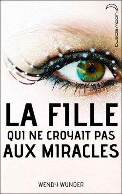 Livre : La fille qui ne croyait pas aux miracles - Wendy Wunder