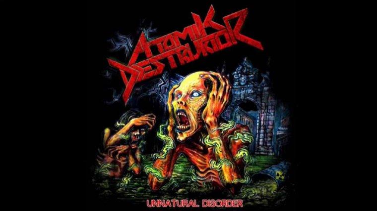 ✠... Atomik Destruktor - Unnatural Disorder ...✠