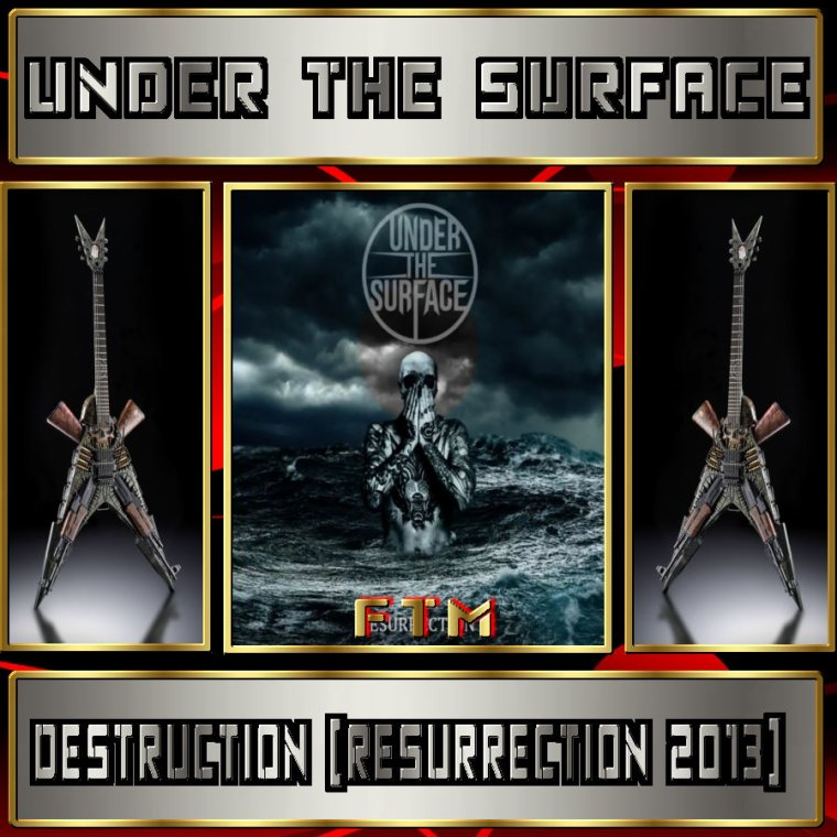 ✠... Under The Surface - Destruction [Resurrection 2013] …✠
