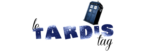 Tag #2 | Séries : Le TARDIS Tag