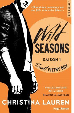 Wild Seasons, tome 1 : Sweet Filthy Boy par Christina Lauren