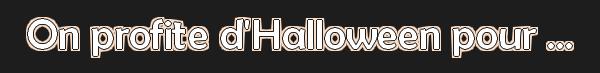 On profite d'Halloween pour ...