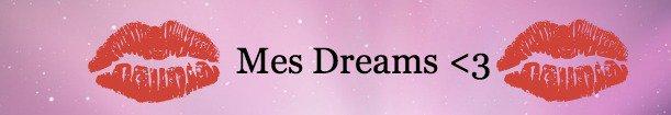 Mes Dreams Du Moment <3