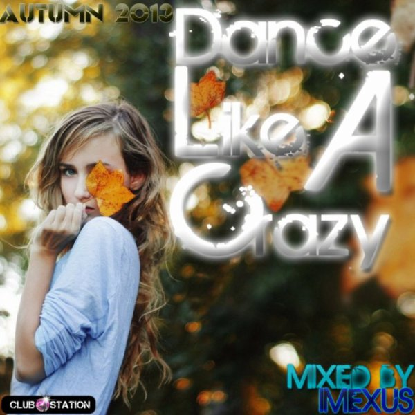 ★Autumn 2013★Dance Like A Crazy★Dance Party Belgian mix★mixed by imexus