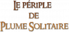 Prologue ( le Périple de Plume solitaire )