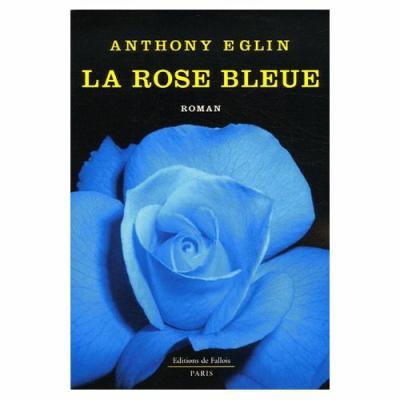 19. La rose bleue (439 p.) - Anthony Eglin