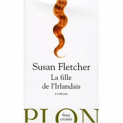 26. La fille de l'Irlandais (373 p.) - Susan Fletcher