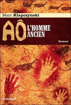 60. Aô, l'homme ancien (350 p.) - Marc Klapczynski