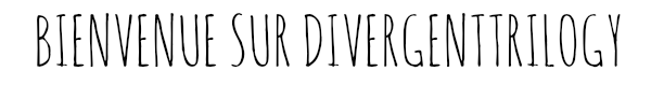Bienvenue sur DivergentTrilogy