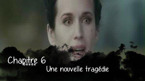 Chapitre 6 : Nouvelle tragédie.