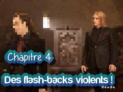 (Tome 2) Chapitre 4: Des Flash-backs violents !