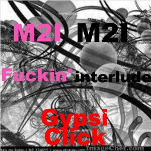Gypsi Crew / M2I - Fuckin'Interlude (2011)