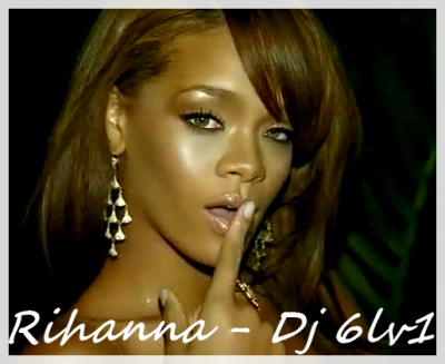 .........::::::::::D  DJ 6LV1 Vs. Rihanna::::::::::.........