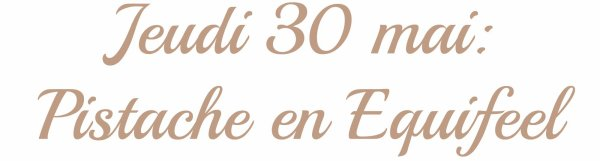 JEUDI 30 MAI: Pistache en Equifeel