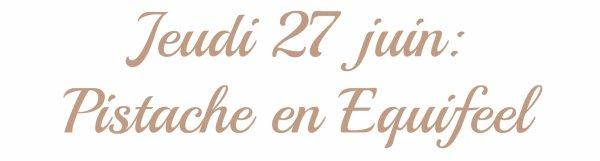 JEUDI 27 JUIN: Pistache en equifeel !