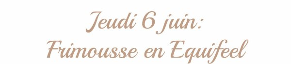 JEUDI 6 JUIN: Frimousse, Equifeel !