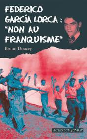 "Frederico Garcia Lorca: ""Non au franquisme"" - Bruno Doucey"