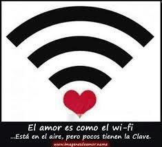 L amour c est comme la wifi. ..il est dans l air mais peu de gens ont le code (la clé)