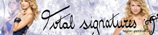 TOTAL SIGNATURES                                                                                                                                                                                                  (Nombre total de signatures = les signatures manuscrites et virtuelles de Taylor-Petition + les signatures que m'as envoyer le site taylor-in-france)
