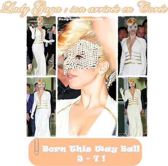 Lady Gaga arrive en Corée - début de la tournée dans 7 jours  !
