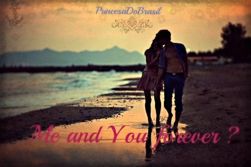 Me and You forever ?