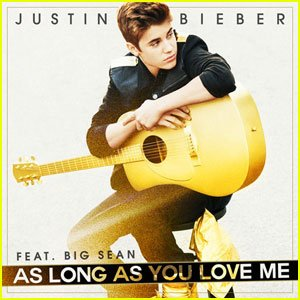 Justin bieber...........As long as you love me