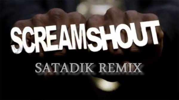 SCREAM&SHOUT SATADIK REMIX CE MERCREDI A 21H SUR YOUTUBE