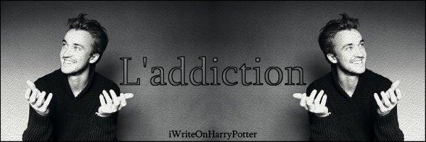 """"""" L'addiction """"   - Draco Malfoy"""