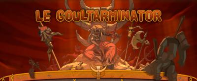 En ce moment, c'est le Goultarminator !