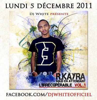 Dj White présente le maxi de R.Kayra - En attendant L'irrécupérable Vol.1