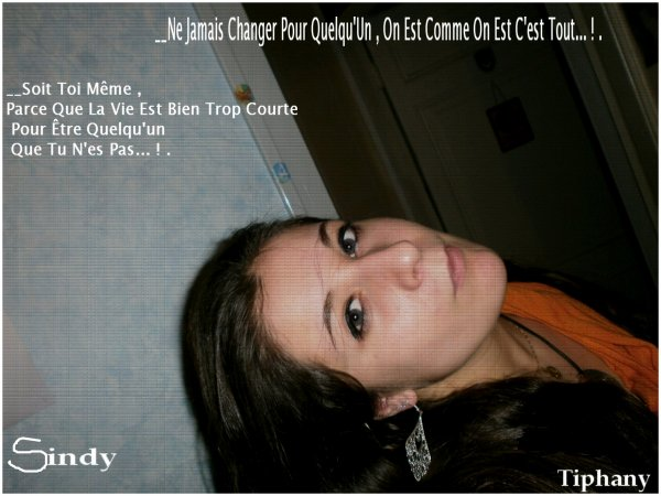 Sindy Tiphany .. On nes Comme on nais c tout ..  PS : Vielle photo