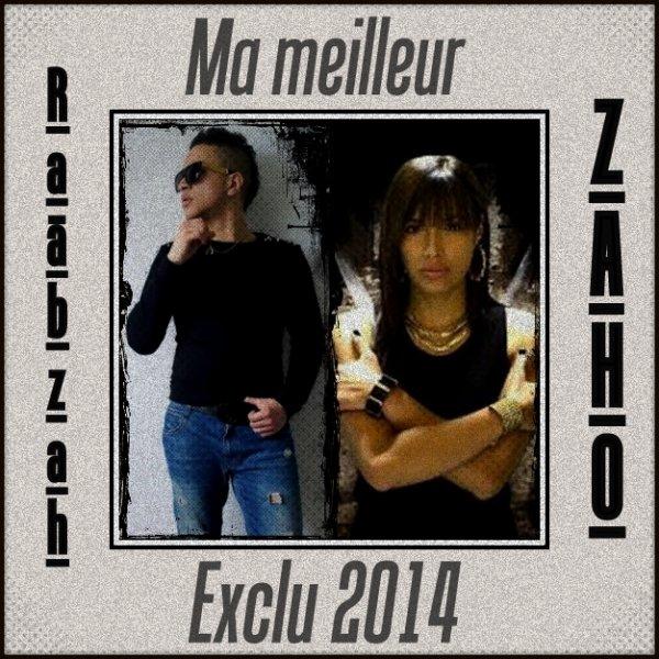 Raäbzah Officiel & Zaho - Ma meilleur [ Exclu 2014 ]