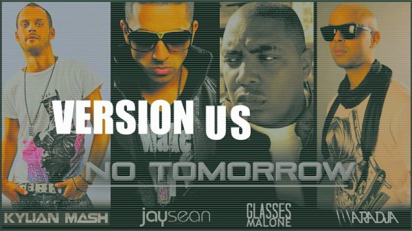 "Kylian Mash feat. Jay Sean / Maradja / Glasses Malone "" No Tomorrow """