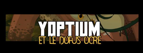 Yoptium et le Dofus Ocre...