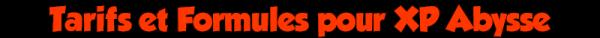 Tarifs et formules pour l'XP zone Abysse (508)