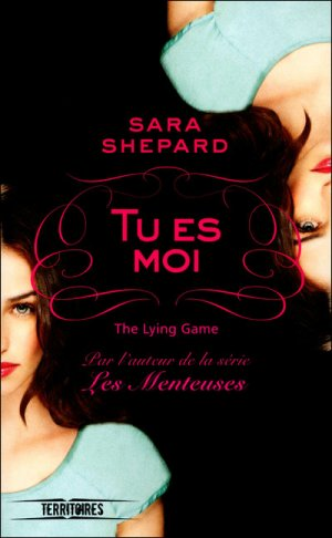 « The Lying Game, tome I. Tu es moi. » De Sara Shepard.