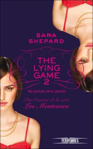 « The Lying Game tome II. Ne jamais dire jamais. » De Sara Shepard.