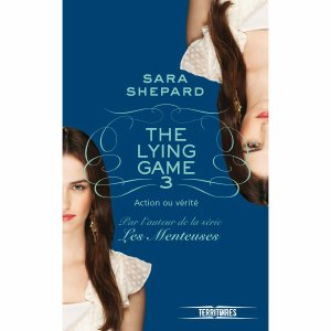 « the Lying Game tome III. Action ou vérité » de Sara Shepard.