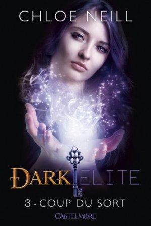 « Dark Elite. Tome 3 : Coup du sort. » De Chloé Neill.