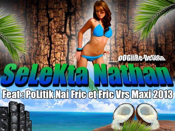 Selekta Nathan Feat . POLITIK_ NAI_ FRIC_ &_ FRIC_ VRS _MAXI 2013 (2013)