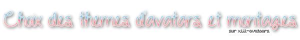 Choisis le thème des avatars et montages