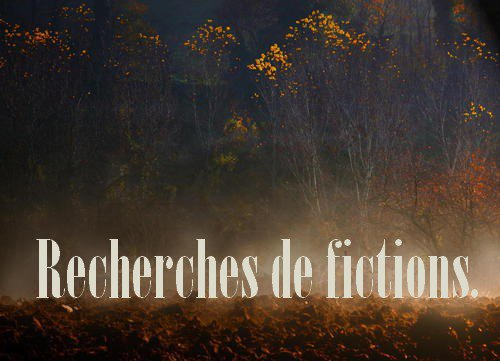 Tu cherches une fiction ?