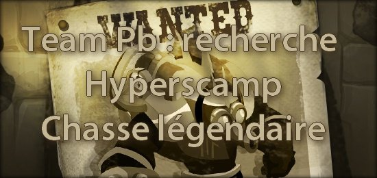 Team-Pb Recherche Hyperscamp : Chasse légendaire  https://www.youtube.com/watch?v=mT_2CXtixUs