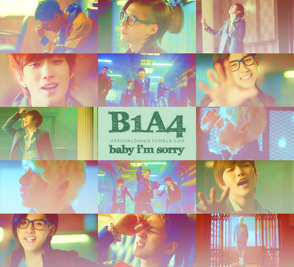 B1A4 - Baby I'm sorry ~ Baby I'm sorry, we got the better. Eijen bonaelge love together ♪