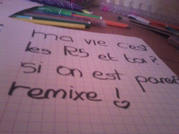 Ma vie c'est les R5 si on est pareil remixe ! ♥